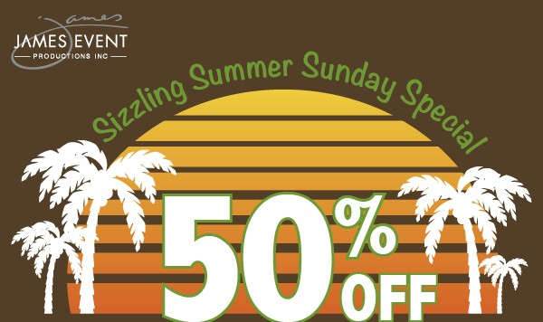 James Events Productions Sizzling Summer Sundays are on Special!